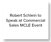 Robert Schlein to Speak at Commercial Sales MCLE Event