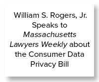 William S. Rogers, Jr. Speaks to Massachusetts Lawyers Weekly about the Consumer Data Privacy Bill in MA Senate