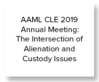 AAML CLE 2019 Annual Meeting- The Intersection of Alienation and Custody Issues