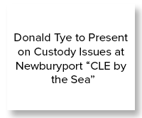 "Donald Tye to Present on Custody Issues at Newburyport ""CLE by the Sea"""