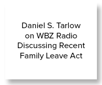 Daniel S. Tarlow on WBZ Radio Discussing Recent Family Leave Act
