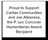 Proud to Support Caritas Communities and Joe Albanese, the P. Leo Corcoran Humanitarian Award Recipient