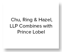 Chu, Ring & Hazel, LLP Combines with Prince Lobel